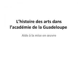 Lhistoire des arts dans lacadmie de la Guadeloupe