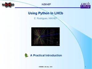 NIKHEF Using Python In LHCb E Rodrigues NIKHEF