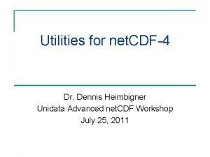 Utilities for net CDF4 Dr Dennis Heimbigner Unidata