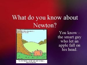 What do you know about Newton You know