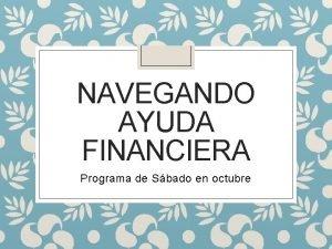 NAVEGANDO AYUDA FINANCIERA Programa de Sbado en octubre