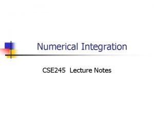 Numerical Integration CSE 245 Lecture Notes Content n