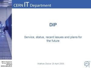 DIP Service status recent issues and plans for