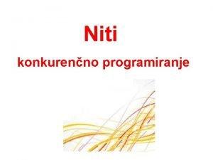 Niti konkurenno programiranje Koda proces niti Koda programa