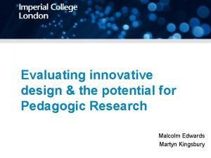 Evaluating innovative design the potential for Pedagogic Research