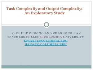 Task Complexity and Output Complexity An Exploratory Study