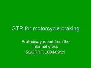 GTR for motorcycle braking Preliminary report from the