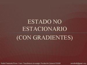 ESTADO NO ESTACIONARIO CON GRADIENTES Rafael Fernndez Flores
