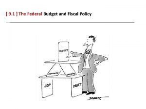 9 1 The Federal Budget and Fiscal Policy