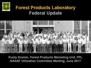 Forest Products Laboratory Federal Update Rusty Dramm Forest