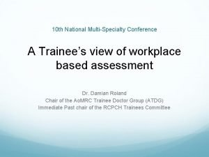 10 th National MultiSpecialty Conference A Trainees view