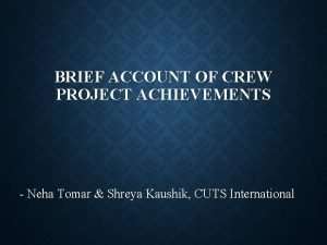 BRIEF ACCOUNT OF CREW PROJECT ACHIEVEMENTS Neha Tomar