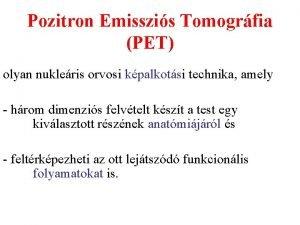 Pozitron Emisszis Tomogrfia PET olyan nukleris orvosi kpalkotsi