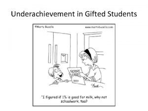 Underachievement in Gifted Students Underachievement in Gifted Students