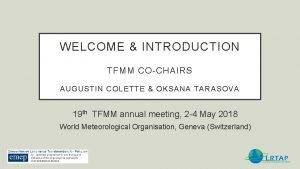 WELCOME INTRODUCTION TFMM COCHAIRS AUGUSTIN COLETTE OKSANA TARASOVA