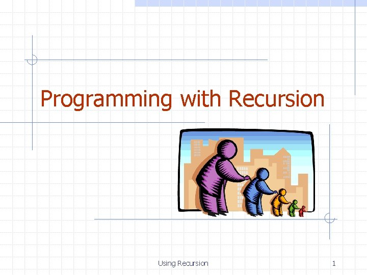 Programming with Recursion Using Recursion 1 The Recursion
