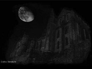 Gothic literature LANGUAGE TECHNIQUES IN GOTHIC LITERATURE Look