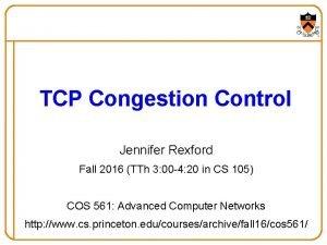 TCP Congestion Control Jennifer Rexford Fall 2016 TTh