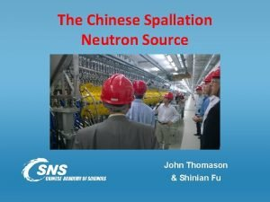 The Chinese Spallation Neutron Source John Thomason Shinian