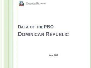DATA OF THE PBO DOMINICAN REPUBLIC June 2015