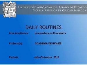 DAILY ROUTINES rea Acadmica Licenciatura en Contadura Profesora