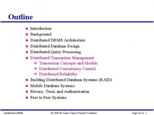 Outline Distributed DBMS Introduction Background Distributed DBMS Architecture