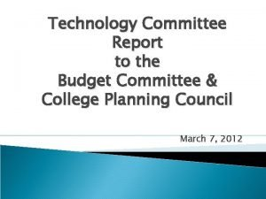 Technology Committee Report to the Budget Committee College