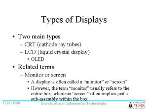 Types of Displays Two main types CRT cathode