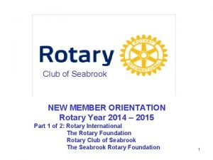 Club of Seabrook NEW MEMBER ORIENTATION Rotary Year
