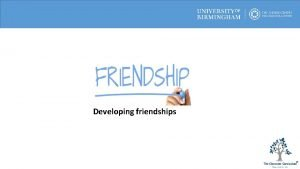 Developing friendships Discuss this list of friendship statements