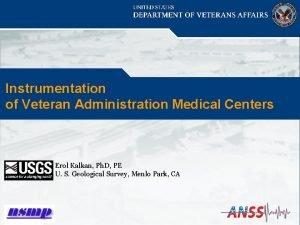 Instrumentation of Veteran Administration Medical Centers Erol Kalkan