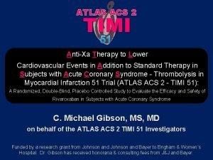 ATLAS ACS 2 TIMI 51 AntiXa Therapy to