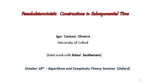 Pseudodeterministic Constructions in Subexponential Time Igor Carboni Oliveira