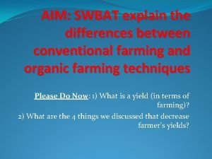 AIM SWBAT explain the differences between conventional farming