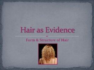 Hair as Evidence Form Structure of Hair Hair