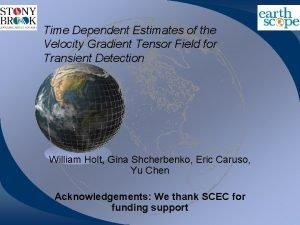 Time Dependent Estimates of the Velocity Gradient Tensor