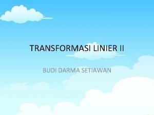 TRANSFORMASI LINIER II BUDI DARMA SETIAWAN MATRIKS TRANSFORMASI