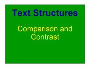 Text Structures Comparison and Contrast Comparison and Contrast