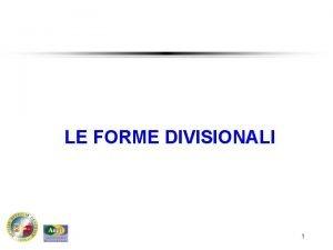 LE FORME DIVISIONALI 1 Forme divisionali Le decisioni