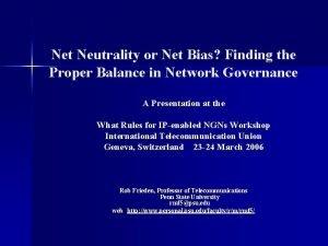 Net Neutrality or Net Bias Finding the Proper
