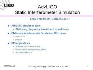 Adv LIGO Static Interferometer Simulation Hiro Yamamoto CaltechLIGO