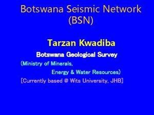 Botswana Seismic Network BSN Tarzan Kwadiba Botswana Geological