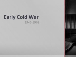 Early Cold War 1945 1968 The Cold War
