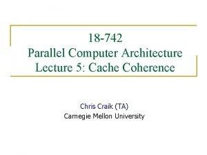 18 742 Parallel Computer Architecture Lecture 5 Cache