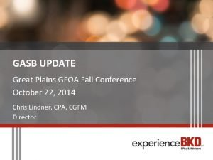 GASB UPDATE Great Plains GFOA Fall Conference October