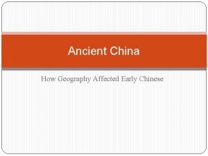 Ancient China How Geography Affected Early Chinese Geography