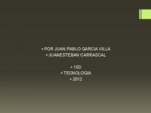 POR JUAN PABLO GARCIA VILLA JUANESTEBAN CARRASCAL 10