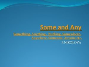 Some and Any Something Anything Nothing Somewhere Anywhere