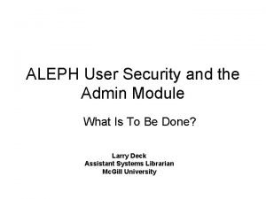 ALEPH User Security and the Admin Module What