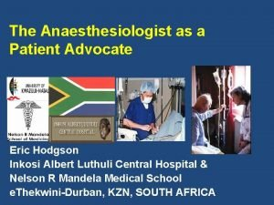 The Anaesthesiologist as a Patient Advocate Eric Hodgson